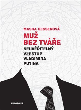 Muž bez tváře:Neuvěřitelný vzestup Vladimira Putina - Masha Gessenová   Booksquad.ink