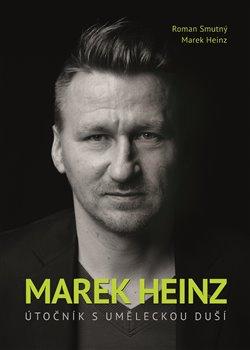 Obálka titulu Marek Heinz: útočník s uměleckou duší