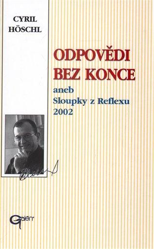 Odpovědi bez konce:aneb Sloupky z Reflexu 2002 - Cyril Höschl | Booksquad.ink