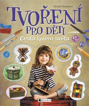 Tvoření pro děti:Cesta kolem světa - Monika Hrabálková | Booksquad.ink