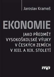 Ekonomie jako předmět vysokoškolské výuky v českých zemích v XIII. a XIX. století