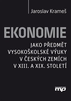 Obálka titulu Ekonomie jako předmět vysokoškolské výuky v českých zemích v XIII. a XIX. století