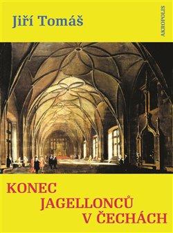 Obálka titulu Konec Jagellonců v Čechách