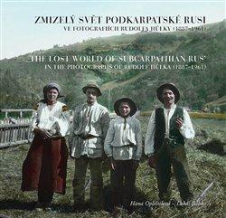 Obálka titulu Zmizelý svět Podkarpatské Rusi ve fotografiích Rudolfa Hůlky (1887–1961)