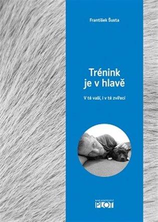 Trénink je v hlavě:V té vaší, i v té zvířecí - František Šusta   Booksquad.ink
