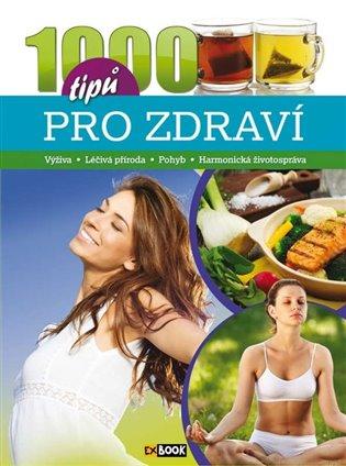 1000 tipů pro zdraví:Výživa, léčivá příroda, pohyb, harmonická životospráva - - | Booksquad.ink