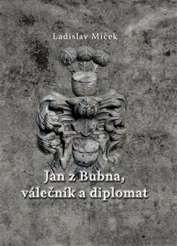 Obálka titulu Jan z Bubna, válečník a diplomat