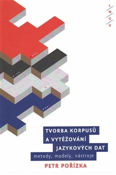 Obálka titulu Tvorba korpusů a vytěžování jazykových dat: metody, modely, nástroje