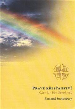 Obálka titulu Pravé křesťanství, Část 1: Bůh Stvořitel