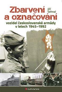 Obálka titulu Zbarvení a označování vozidel československé armády 1945-1992