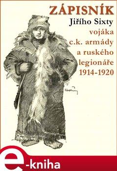 Obálka titulu Zápisník Jiřího Sixty, c.k. vojáka a ruského legionáře, 1914-1920