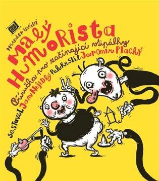 Malý humorista:Příručka pro začínající vtipálky - Jan Nejedlý (ed.)   Booksquad.ink