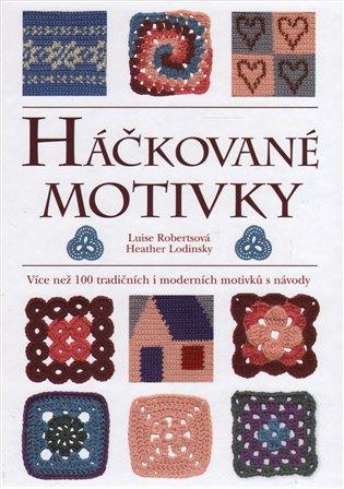 Háčkované motivky:Více než 100 návodů na 100 chvilek s háčkovanými motivky - Heather Lodinsky,   Replicamaglie.com