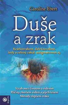 Duše a zrak. Krátkozrakost, dalekozrakost, šedý a zelená zákal, astigmatismus aj. - Caroline Ebert