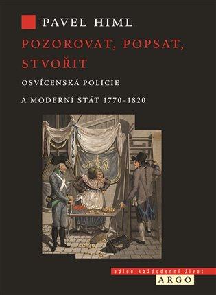 Pozorovat, popsat, stvořit - Osvícenská policie a moderní stát 1770-1820