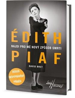 Obálka titulu Édith Piaf - Najdi pro mě nový způsob smrti
