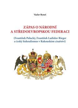 Obálka titulu Zápas o národní a středoevropskou federaci