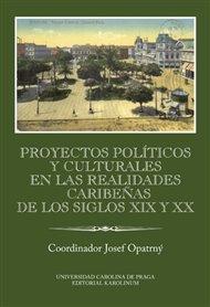 Proyectos políticos y culturales en las realidades caribeňas de los siglos XIX y XX Ibero-Americana Pragensia Supplementum