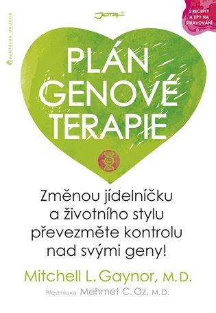 Plán genové terapie:Změnou jídelníčku a životního stylu převezměte kontrolu nad svými geny! - Mitchell L. Gaynor   Booksquad.ink