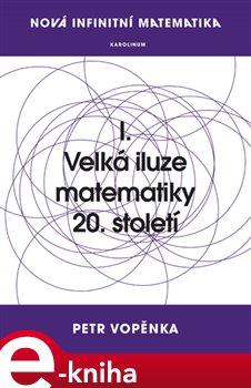 Obálka titulu Nová infinitní matematika: I. Velká iluze matematiky 20. století