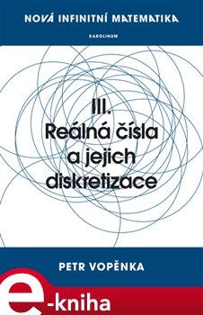 Obálka titulu Nová infinitní matematika: III. Reálná čísla a jejich diskretizace