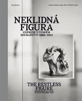 NEKLIDNÁ FIGURA - EXPRESE V ČESKÉM SOCHAŘSTVÍ 1880-1914