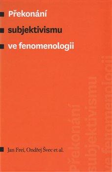 Obálka titulu Překonání subjektivismu ve fenomenologii