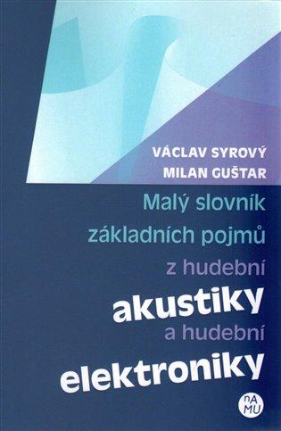 Malý slovník základních pojmů z hudební akustiky a hudební elektroniky - Václav Syrový, | Replicamaglie.com