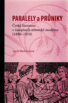 Obálka titulu Paralely a průniky. Česká literatura v časopisech německé moderny (1880–1910)