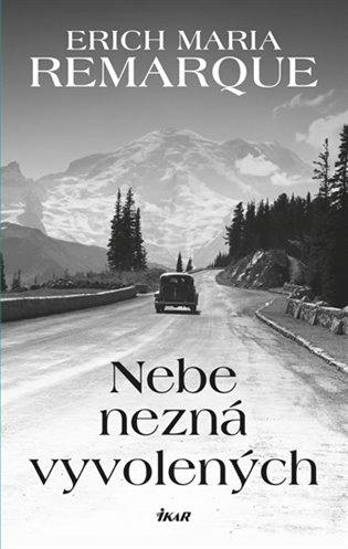 Nebe nezná vyvolených - Erich Maria Remarque   Booksquad.ink