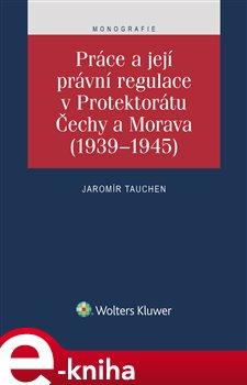 Obálka titulu Práce a její právní regulace v Protektorátu Čechy a Morava