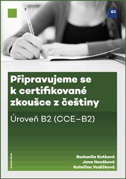 Obálka titulu Připravujeme se k certifikované zkoušce z češtiny, úroveň B2