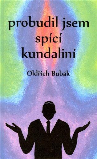 Probudil jsem spící kundaliní - Oldřich Bubák | Booksquad.ink