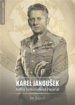 Obálka titulu Karel Janoušek. Jediný československý maršál