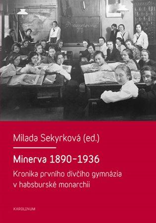 Minerva 1890-1936:Kronika prvního dívčího gymnázia v habsburské monarchii - Milada Sekyrková   Booksquad.ink