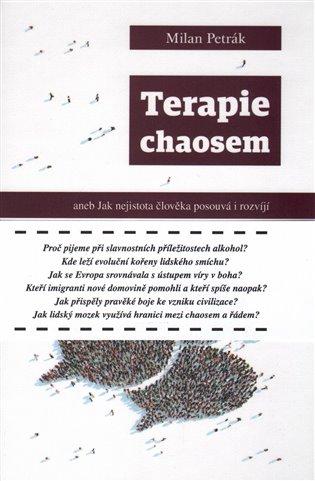Terapie chaosem:aneb Jak nejistota člověka posouvá i rozvíjí - Milan Petrák   Booksquad.ink