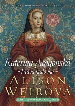 Obálka titulu Kateřina Aragonská - Pravá královna
