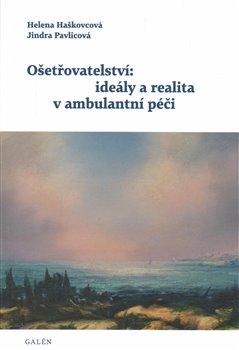 Obálka titulu Ošetřovatelství: ideály a realita v ambulantní péči