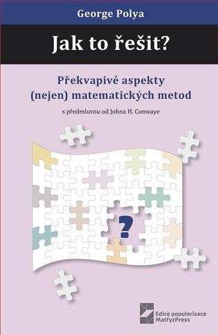 Jak to řešit?:Překvapivé aspekty (nejen) matematických metod - George Polya | Booksquad.ink