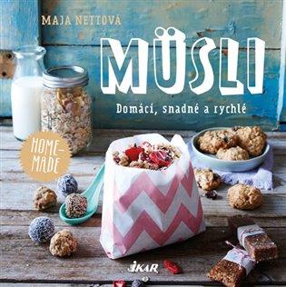 Müsli - domácí, snadné a rychlé - Maja Nettová   Booksquad.ink