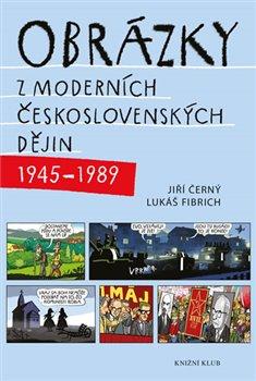 Obálka titulu Obrázky z moderních československých dějin (1945–1989)