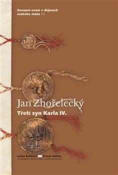 Obálka titulu Jan Zhořelecký. Třetí syn Karla IV.
