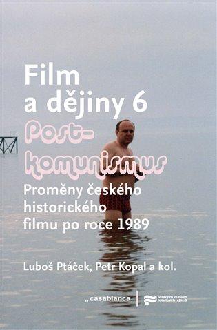 Film a dějiny 6. - Postkomunismus:Proměny českého historického filmu po roce 1989 - Luboš Ptáček, | Replicamaglie.com