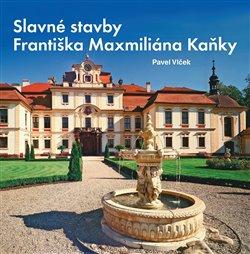 Obálka titulu Slavné stavby Františka Maximiliána Kaňky