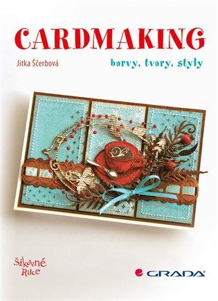 Cardmaking:barvy, tvary, styly - Jitka Ščerbová | Booksquad.ink