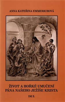 Obálka titulu Život a hořké umučení Pána našeho Ježíše Krista 3. díl