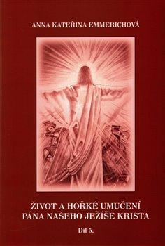Obálka titulu Život a hořké umučení Pána našeho Ježíše Krista 5. díl