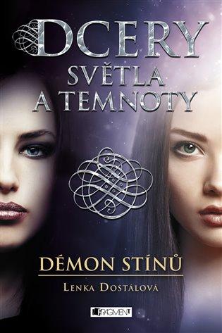 Dcery světla a temnoty – Démon stínů - Lenka Dostálová | Booksquad.ink