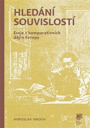 Hledání souvislostí:Eseje z komparativních dějin Evropy - Miroslav Hroch | Booksquad.ink
