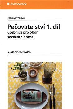 Pečovatelství 1. díl. učebnice pro obor sociální činnost - Jana Mlýnková